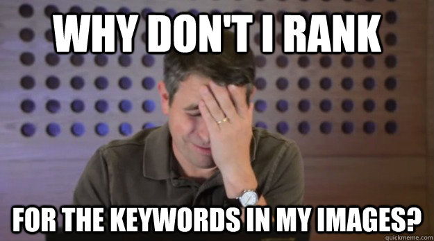 why dont i rank for the keywords in my images - Facepalm Matt Cutts