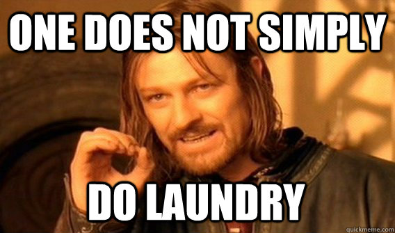 one does not simply do laundry - One Does Not Simply