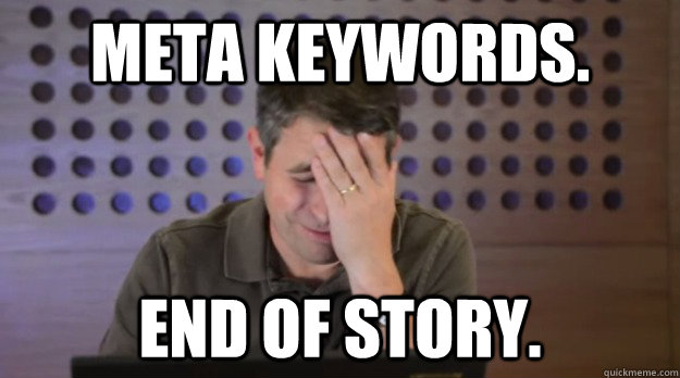 meta keywords end of story - Facepalm Matt Cutts