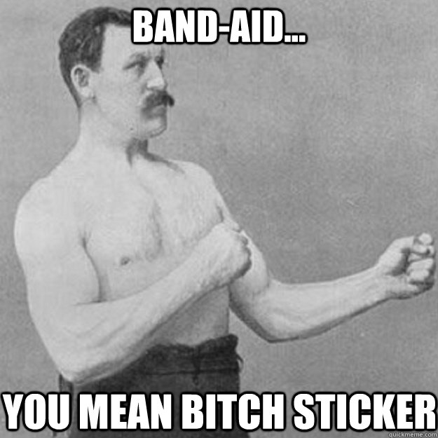 bandaid you mean bitch sticker - overly manly man