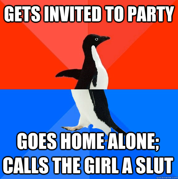 gets invited to party goes home alone calls the girl a slut - Socially Awesome Awkward Penguin