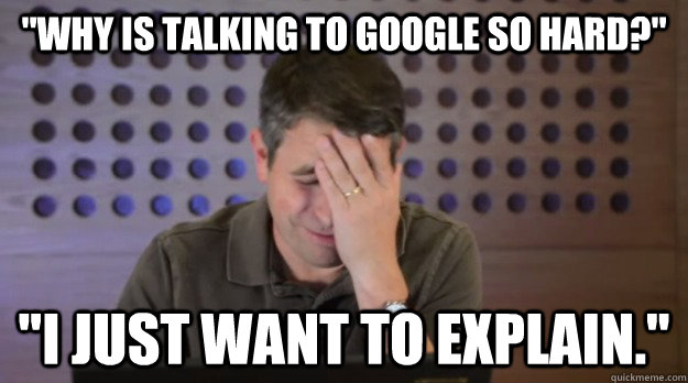 why is talking to google so hard i just want to explain - Facepalm Matt Cutts
