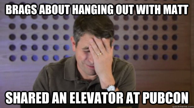 brags about hanging out with matt shared an elevator at pubc - Facepalm Matt Cutts