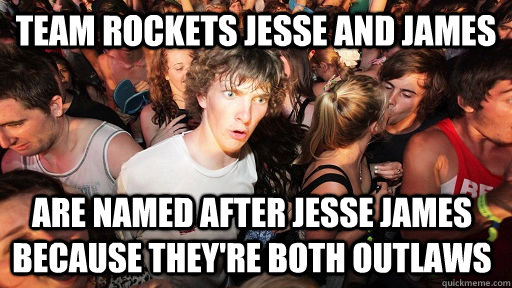 team rockets jesse and james are named after jesse james be - Sudden