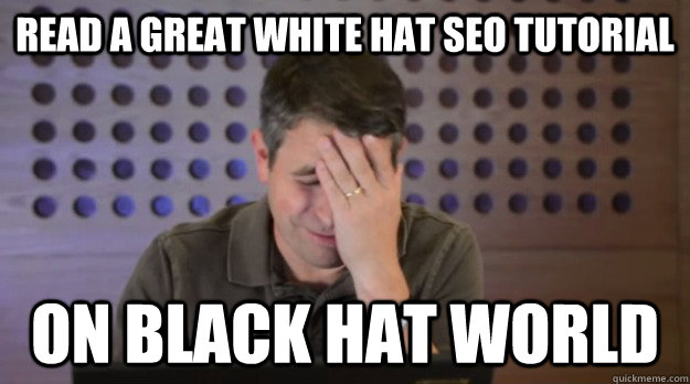 read a great white hat seo tutorial on black hat world - Facepalm Matt Cutts