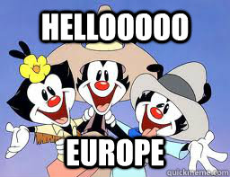 hellooooo europe - Animaniacs