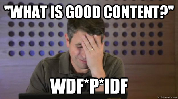 what is good content wdfpidf - Facepalm Matt Cutts
