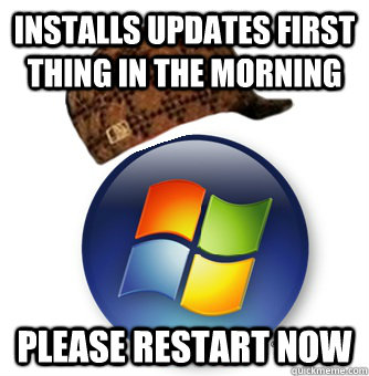 installs updates first thing in the morning please restart n - Scumabg Windows