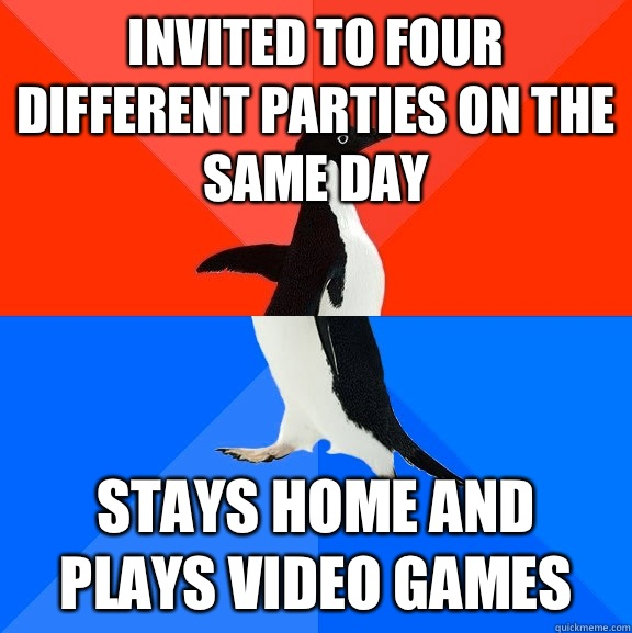Invited to four different parties on The same day Stays home - Socially Awesome Awkward Penguin