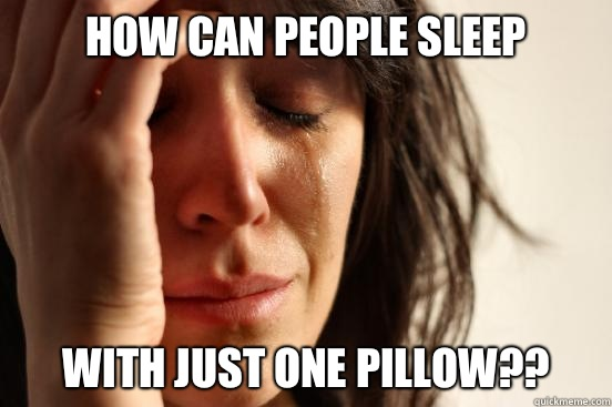 How can people sleep With just ONE pillow - First World Problems