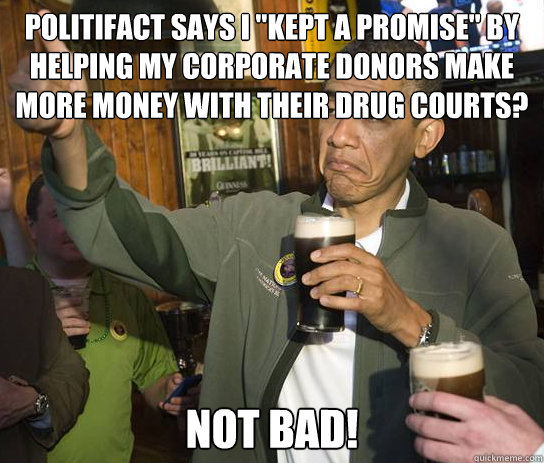 politifact says i kept a promise by helping my corporate d - Upvoting Obama
