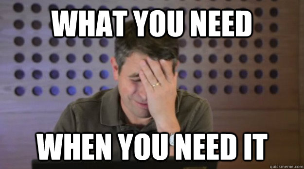 what you need when you need it - Facepalm Matt Cutts