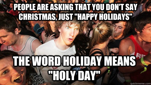 people are asking that you dont say christmas just happy  - Sudden Clarity Clarence
