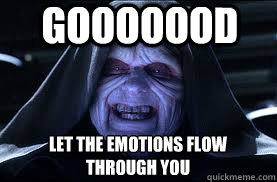 gooooood let the emotions flow through you - darth sidious