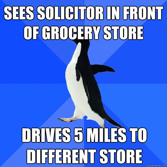 sees solicitor in front of grocery store drives 5 miles to d - Socially Awkward Penguin