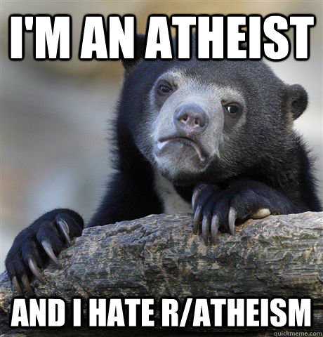 im an atheist and i hate ratheism - Confession Bear