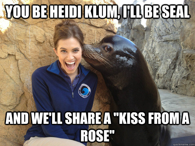 you be heidi klum ill be seal and well share a kiss from - Crazy Secret