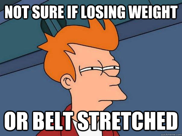 not sure if losing weight or belt stretched - Futurama Fry