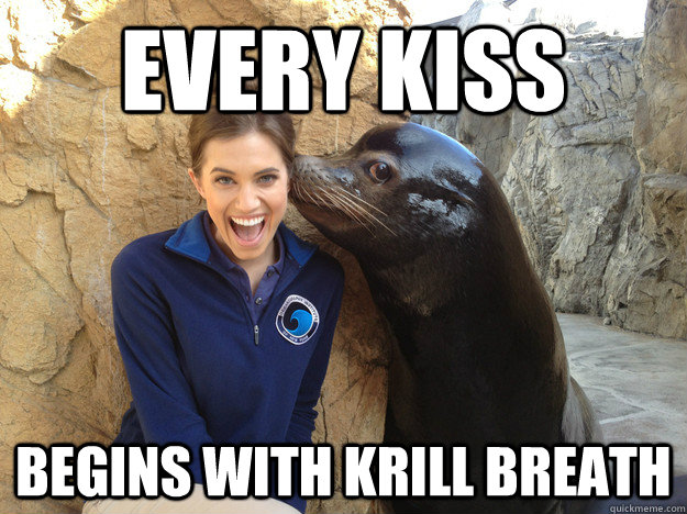 every kiss begins with krill breath - Crazy Secret