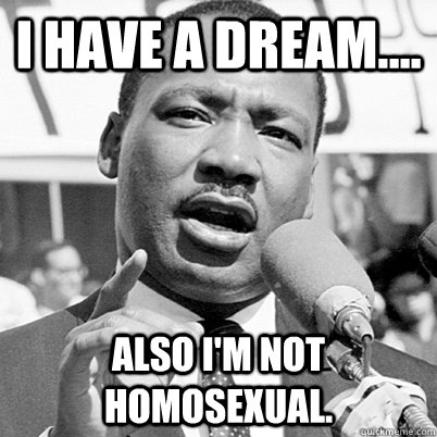 i have a dream also im not homosexual - not homosexual
