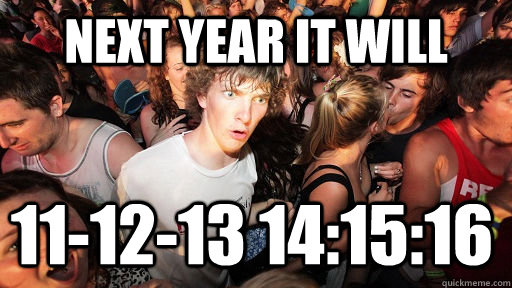 next year it will 111213 141516  - Sudden Clarity Clarence
