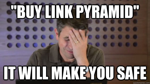 buy link pyramid it will make you safe - Facepalm Matt Cutts