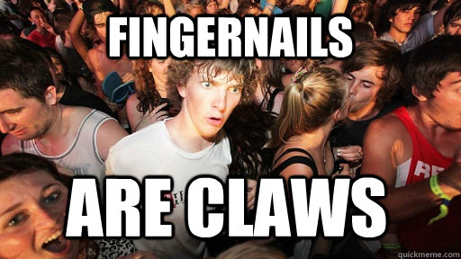 fingernails are claws - Sudden Clarity Clarence