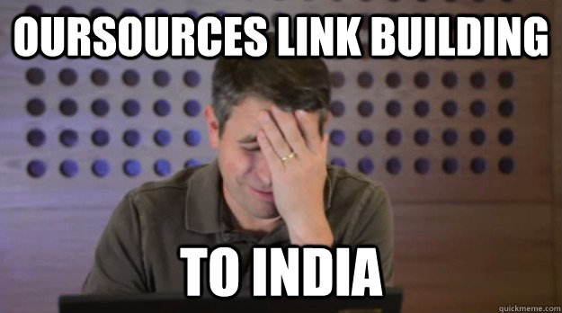 oursources link building to india - Facepalm Matt Cutts