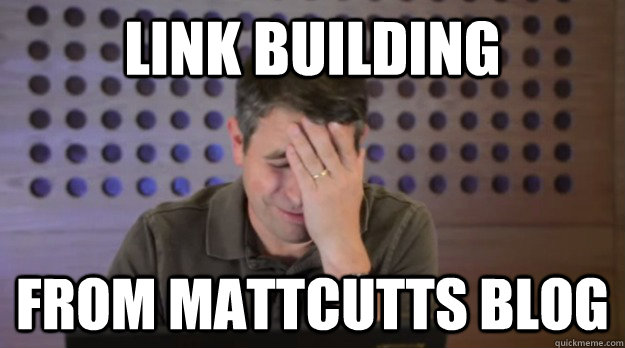 link building from mattcutts blog - Facepalm Matt Cutts