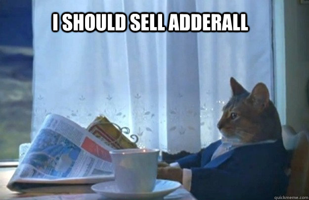 i should sell adderall - Sophisticated Cat