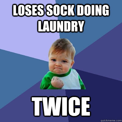 loses sock doing laundry twice - Success Kid