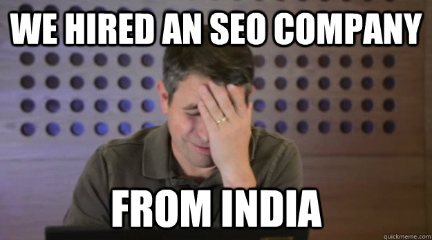 we hired an seo company from india - Facepalm Matt Cutts