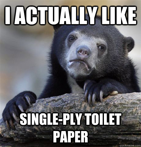 i actually like singleply toilet paper - Confession Bear