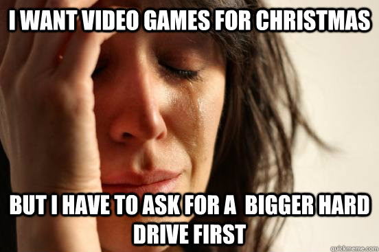 i want video games for christmas but i have to ask for a b - First World Problems