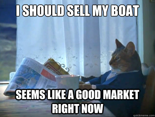 i should sell my boat seems like a good market right now - The One Percent Cat