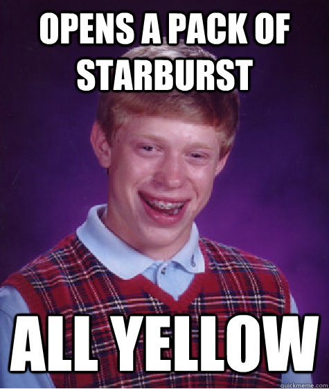 opens a pack of starburst all yellow - Bad Luck Brian