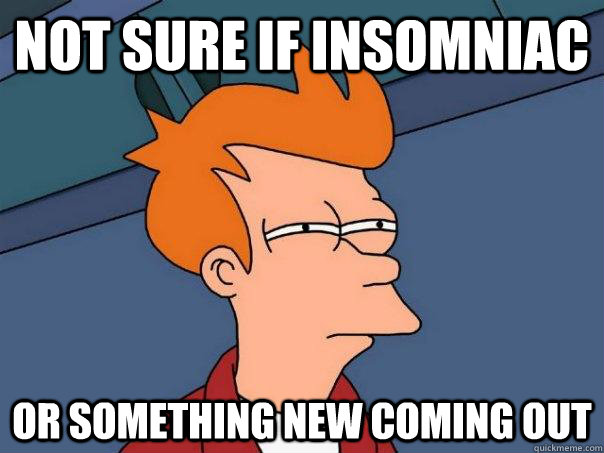 not sure if insomniac or something new coming out - Futurama Fry