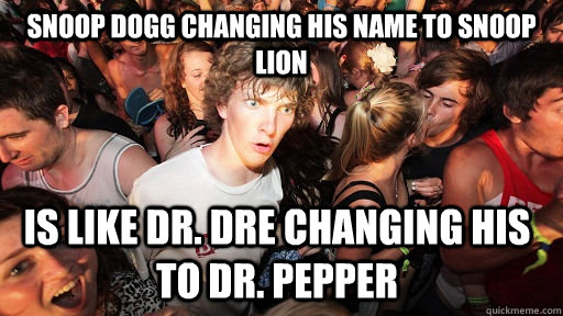 snoop dogg changing his name to snoop lion is like dr dre  - Sudden Clarity Clarence