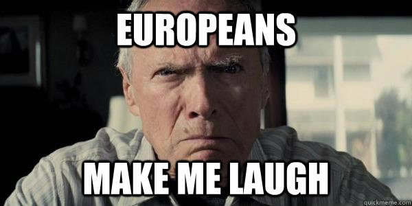 europeans make me laugh - Racist Clint Eastwood
