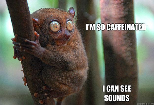 Funniest Meme Sounds : I m so caffeinated can see sounds caffeine quickmeme