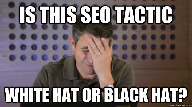 is this seo tactic white hat or black hat - Facepalm Matt Cutts