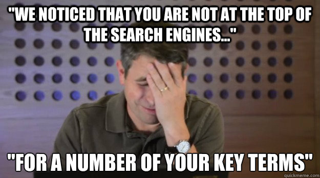 we noticed that you are not at the top of the search engine - Facepalm Matt Cutts
