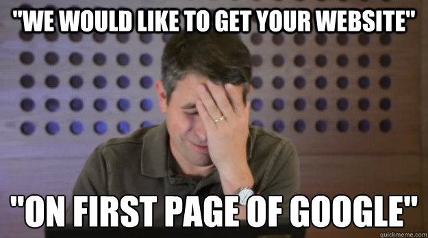 we would like to get your website on first page of google - Facepalm Matt Cutts