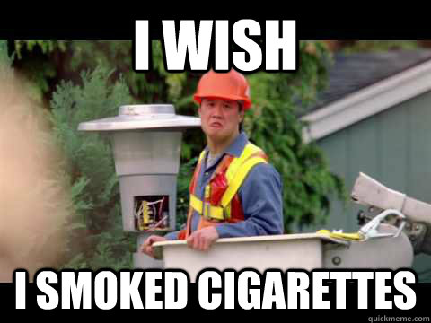 i wish i smoked cigarettes - i wish i was paid in gum