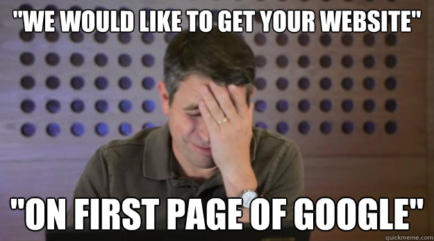 we would like to get your website on first page of googl - Facepalm Matt Cutts