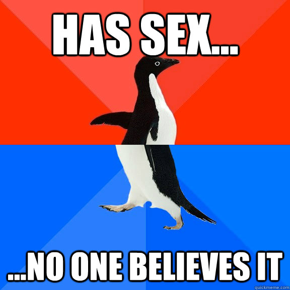 has sex no one believes it - Socially Awesome Awkward Penguin