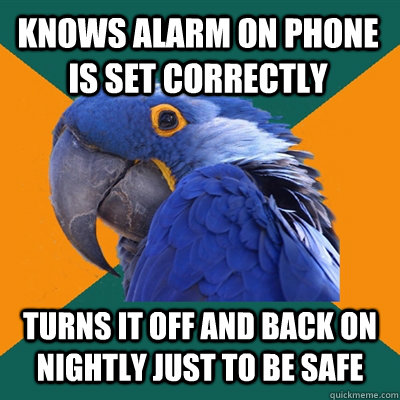 knows alarm on phone is set correctly turns it off and back - Paranoid Parrot