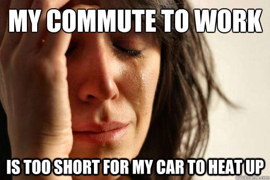 my commute to work is too short for my car to heat up - First World Problems