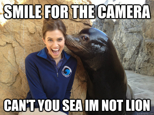 smile for the camera cant you sea im not lion - Crazy Secret