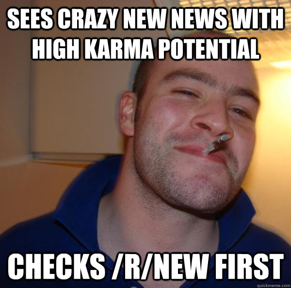 sees crazy new news with high karma potential checks rnew  - Good Guy Greg